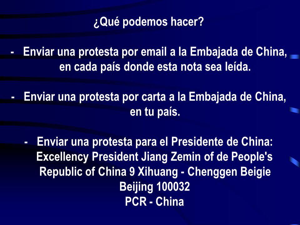 - Enviar una protesta por carta a la Embajada de China, en tu país.