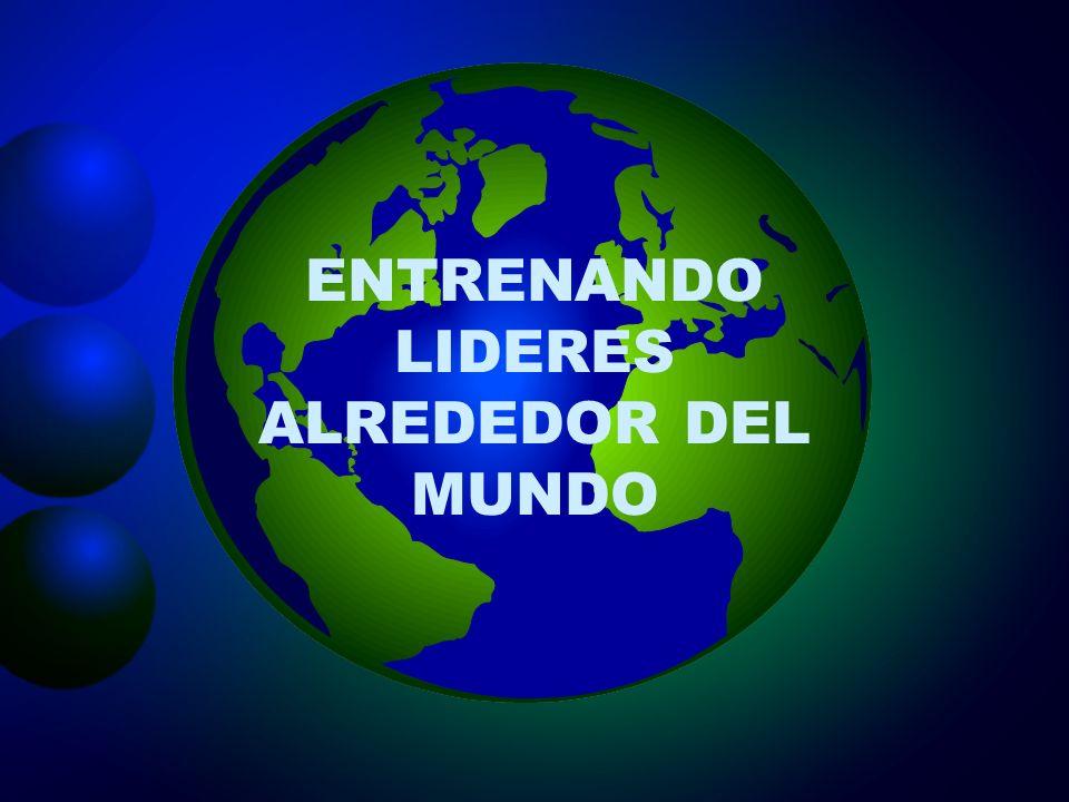 ENTRENANDO LIDERES ALREDEDOR DEL MUNDO