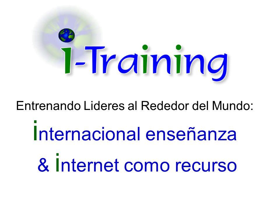Entrenando Lideres al Rededor del Mundo: internacional enseñanza & internet como recurso