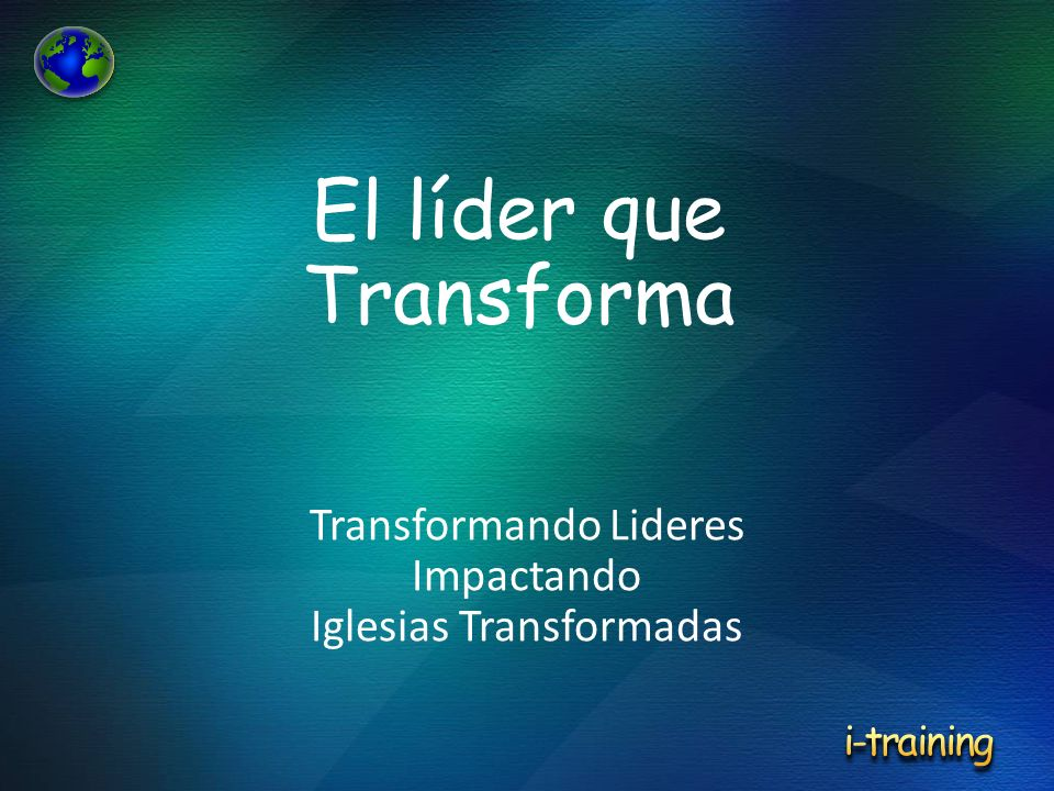 Transformando Lideres Impactando Iglesias Transformadas