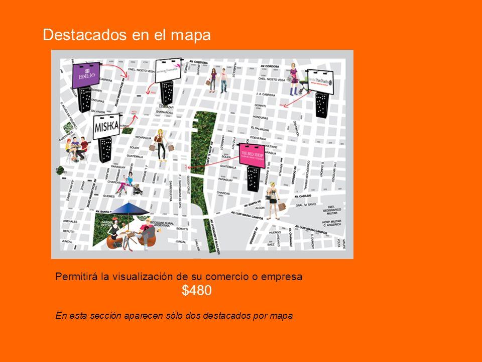 Destacados en el mapa Permitirá la visualización de su comercio o empresa.
