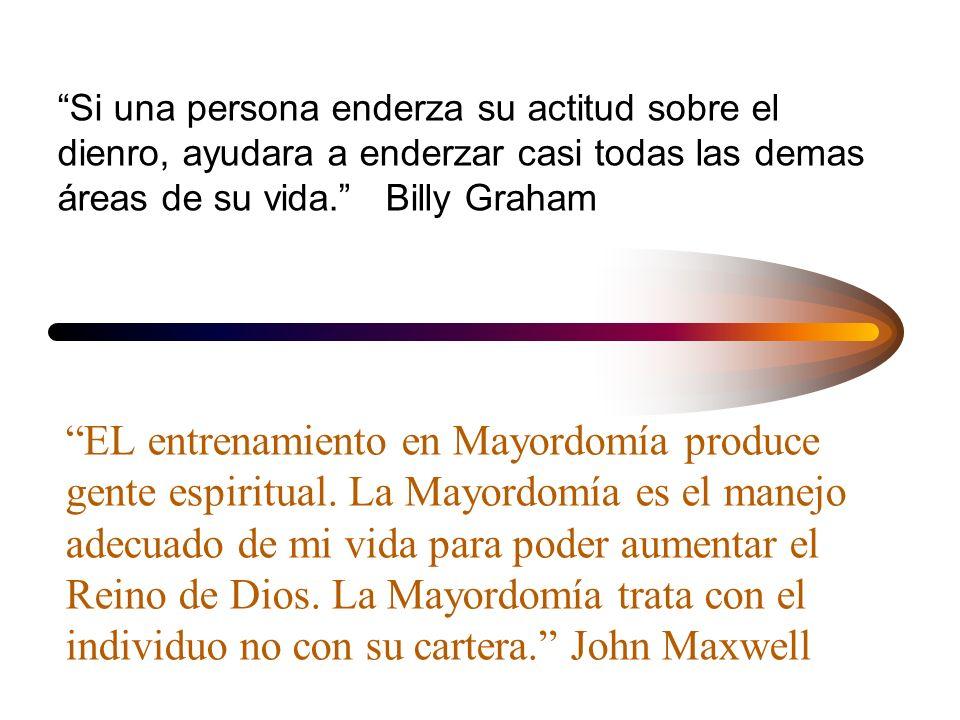 Si una persona enderza su actitud sobre el dienro, ayudara a enderzar casi todas las demas áreas de su vida. Billy Graham