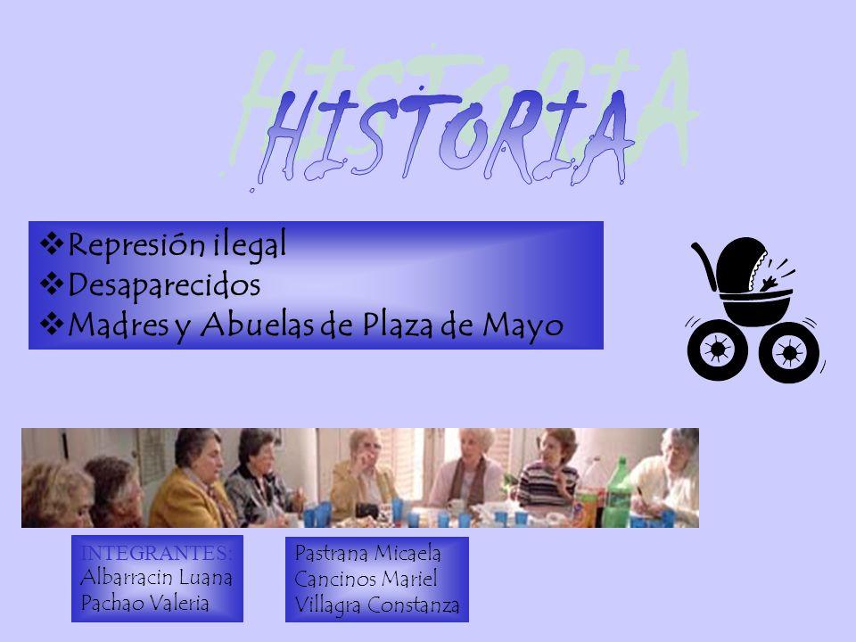 HISTORIA Represión ilegal Desaparecidos