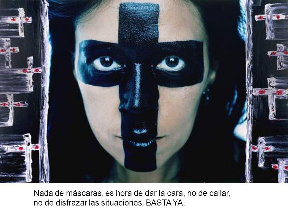 Nada de máscaras, es hora de dar la cara, no de callar,