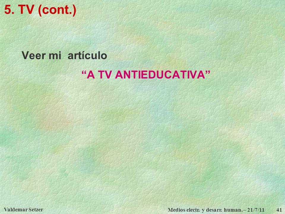 5. TV (cont.) Veer mi artículo A TV ANTIEDUCATIVA Valdemar Setzer