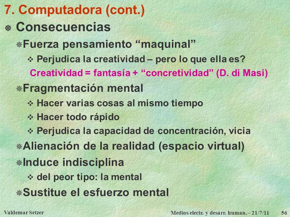 7. Computadora (cont.) Consecuencias Fuerza pensamiento maquinal