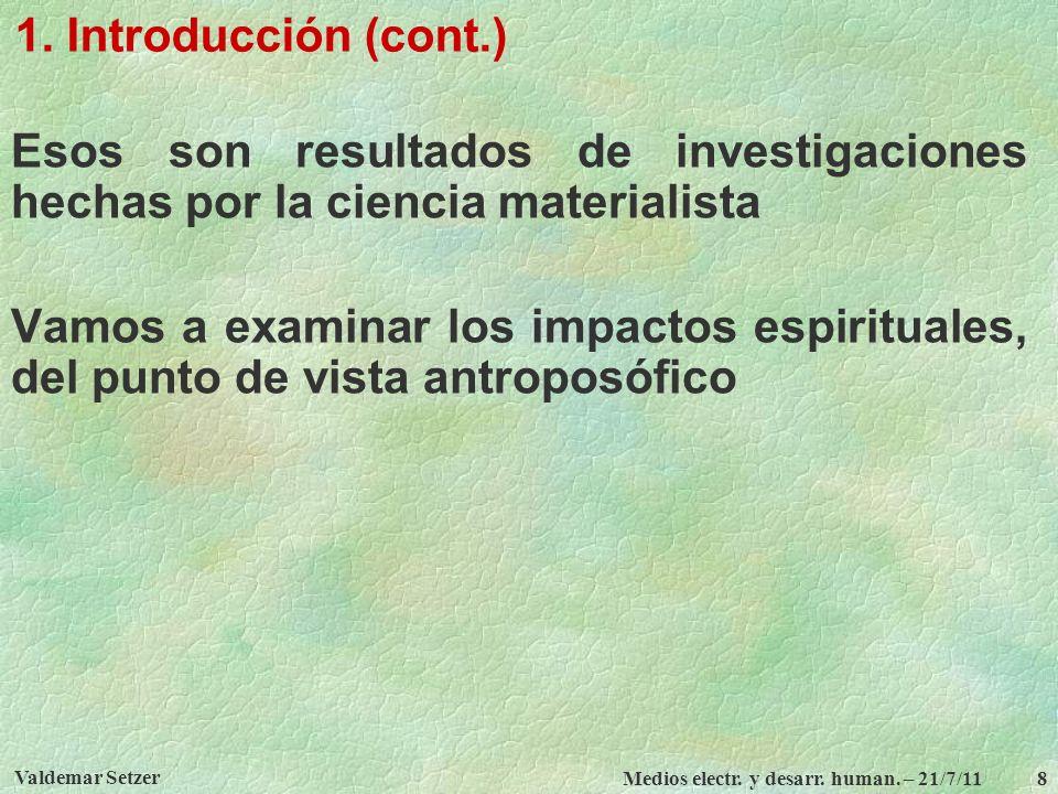 1. Introducción (cont.) Esos son resultados de investigaciones hechas por la ciencia materialista.