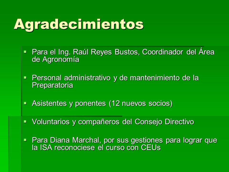 Agradecimientos Para el Ing. Raúl Reyes Bustos, Coordinador del Área de Agronomía. Personal administrativo y de mantenimiento de la Preparatoria.