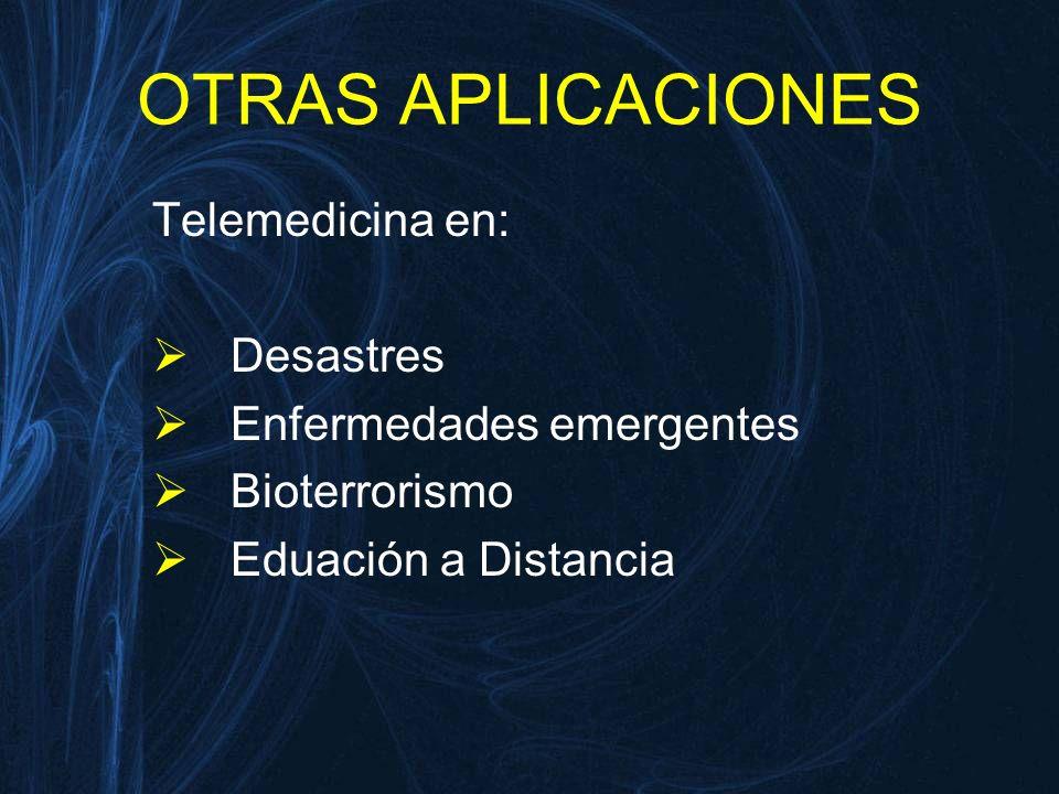 OTRAS APLICACIONES Telemedicina en: Desastres Enfermedades emergentes