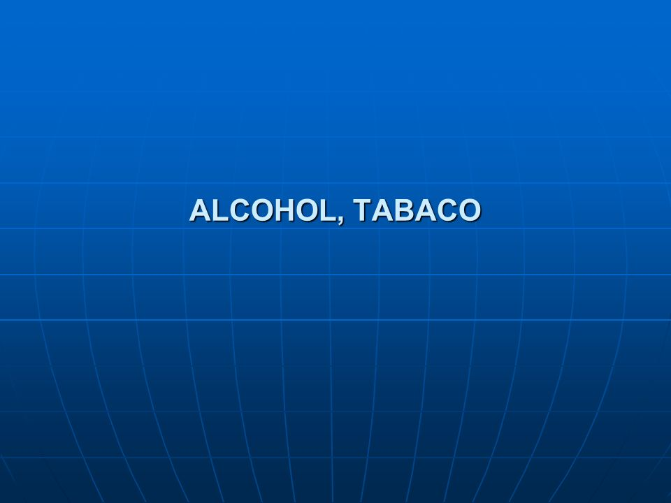 ALCOHOL, TABACO