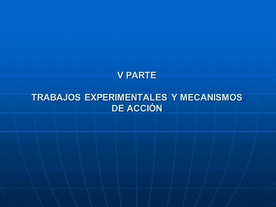 V PARTE TRABAJOS EXPERIMENTALES Y MECANISMOS DE ACCIÓN