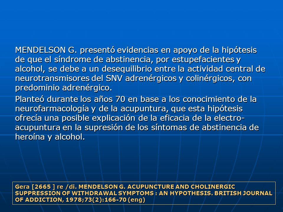 MENDELSON G. presentó evidencias en apoyo de la hipótesis de que el síndrome de abstinencia, por estupefacientes y alcohol, se debe a un desequilibrio entre la actividad central de neurotransmisores del SNV adrenérgicos y colinérgicos, con predominio adrenérgico.