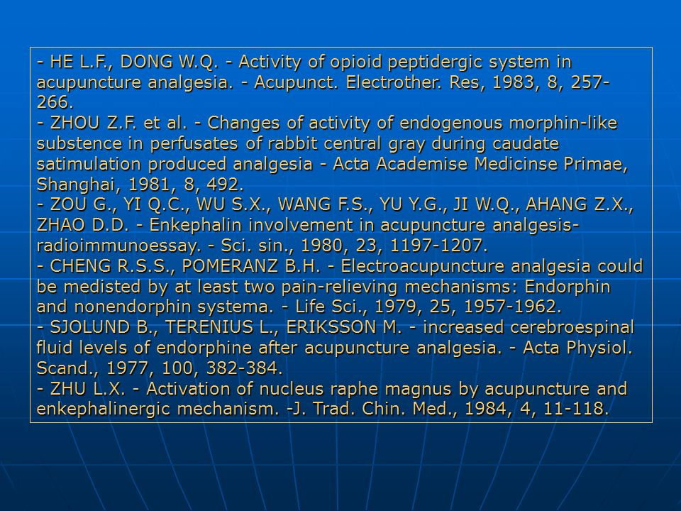 - HE L.F., DONG W.Q. - Activity of opioid peptidergic system in acupuncture analgesia. - Acupunct. Electrother. Res, 1983, 8, 257-266.
