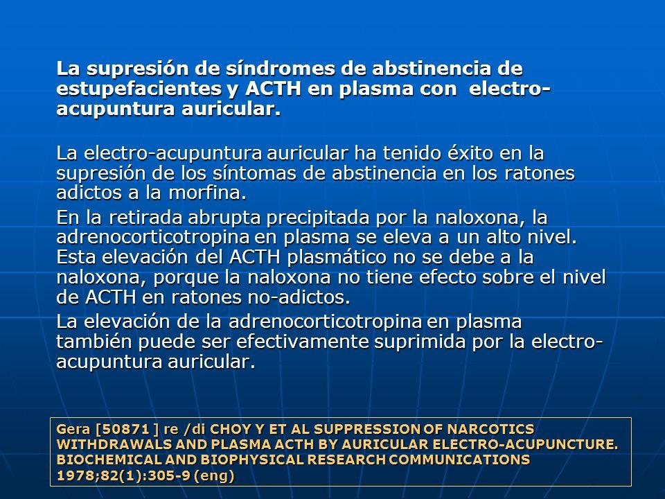 La supresión de síndromes de abstinencia de estupefacientes y ACTH en plasma con electro-acupuntura auricular.