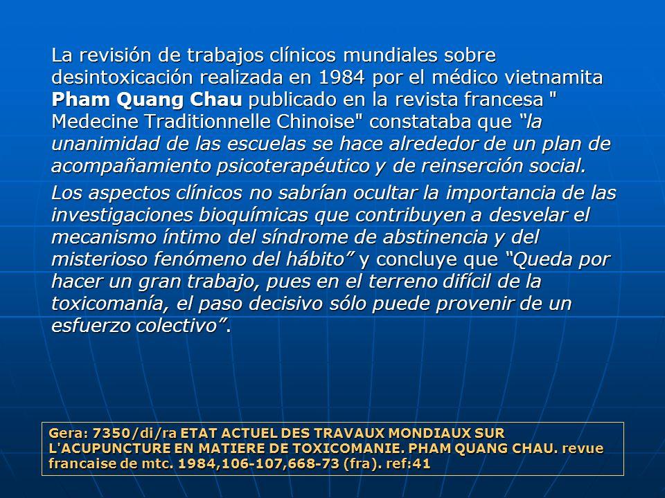 La revisión de trabajos clínicos mundiales sobre desintoxicación realizada en 1984 por el médico vietnamita Pham Quang Chau publicado en la revista francesa Medecine Traditionnelle Chinoise constataba que la unanimidad de las escuelas se hace alrededor de un plan de acompañamiento psicoterapéutico y de reinserción social.