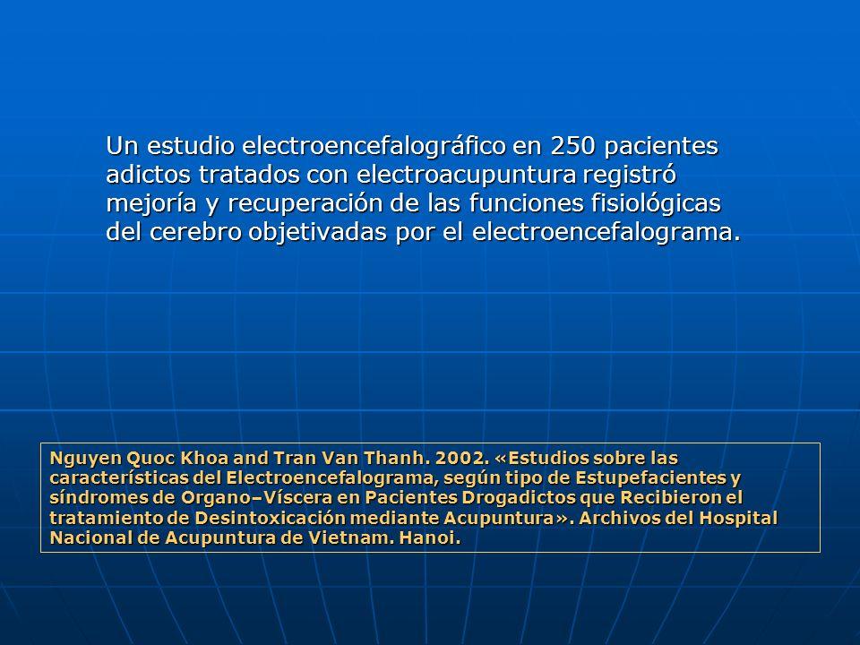 Un estudio electroencefalográfico en 250 pacientes adictos tratados con electroacupuntura registró mejoría y recuperación de las funciones fisiológicas del cerebro objetivadas por el electroencefalograma.