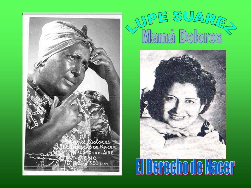 LUPE SUAREZ Mamá Dolores El Derecho de Nacer