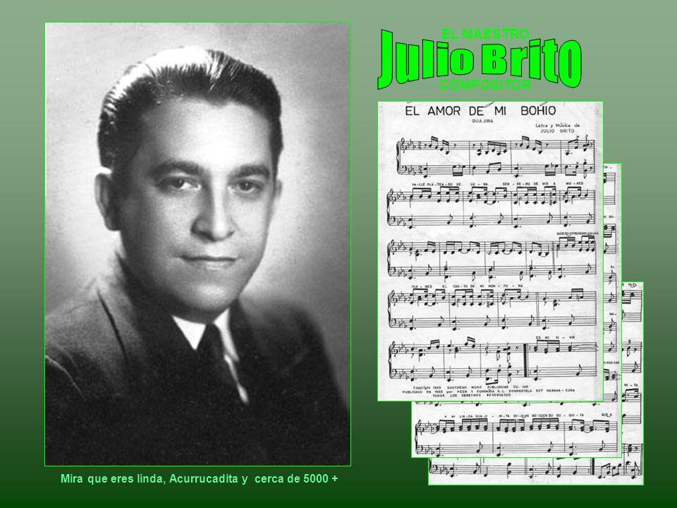 Julio Brito RECORDEMOS ALGUNAS ESTRELLAS DE AYER EL MAESTRO COMPOSITOR