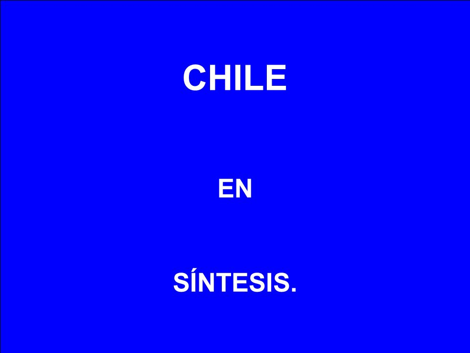 CHILE EN SÍNTESIS.