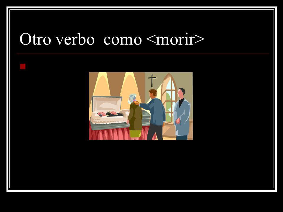 Otro verbo como <morir>
