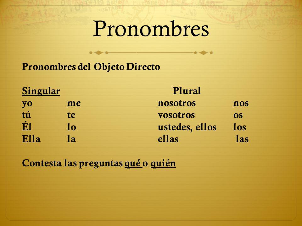 Pronombres Pronombres del Objeto Directo Singular Plural