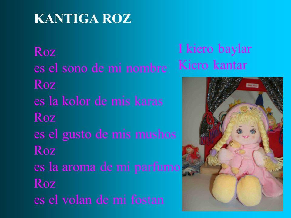 KANTIGA ROZ Roz. es el sono de mi nombre. es la kolor de mis karas. es el gusto de mis mushos. es la aroma de mi parfumo.