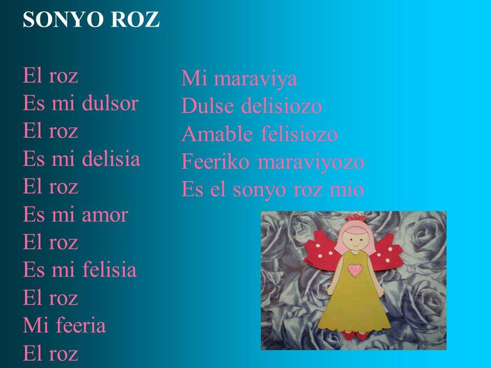 SONYO ROZ El roz. Es mi dulsor. Es mi delisia. Es mi amor. Es mi felisia. Mi feeria. Mi maraviya.