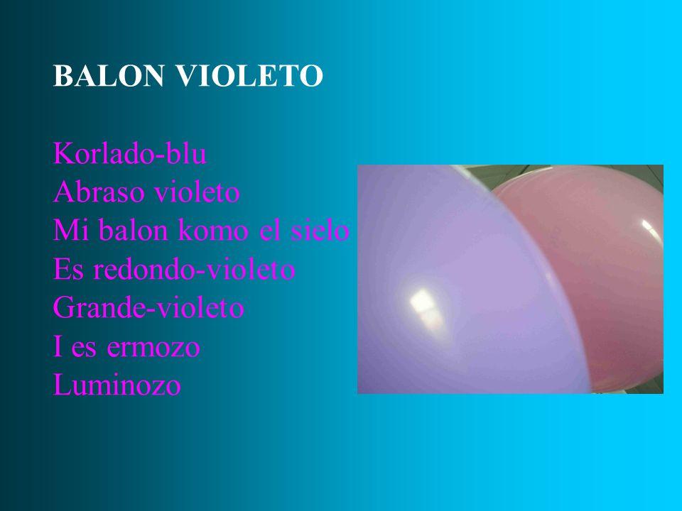 BALON VIOLETO Korlado-blu. Abraso violeto. Mi balon komo el sielo. Es redondo-violeto. Grande-violeto.