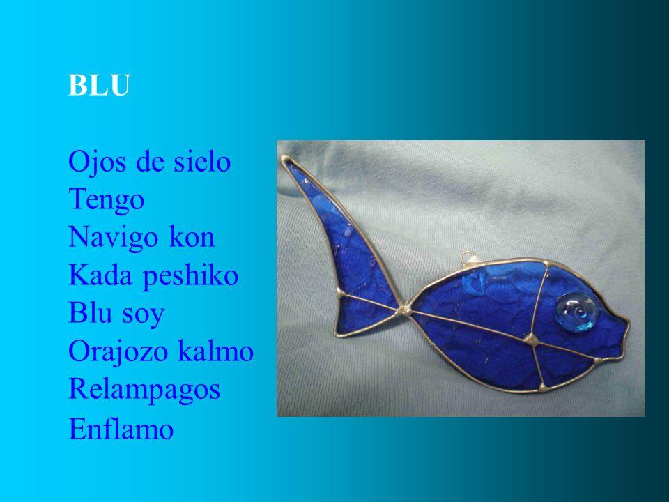 BLU Ojos de sielo Tengo Navigo kon Kada peshiko Blu soy Orajozo kalmo Relampagos Enflamo