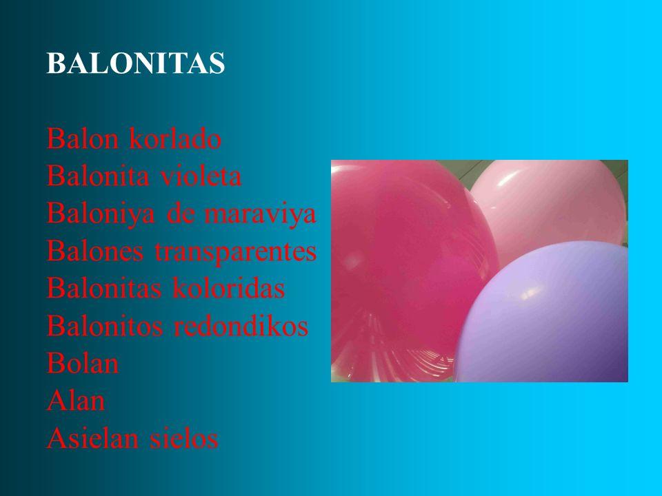 BALONITAS Balon korlado. Balonita violeta. Baloniya de maraviya. Balones transparentes. Balonitas koloridas.