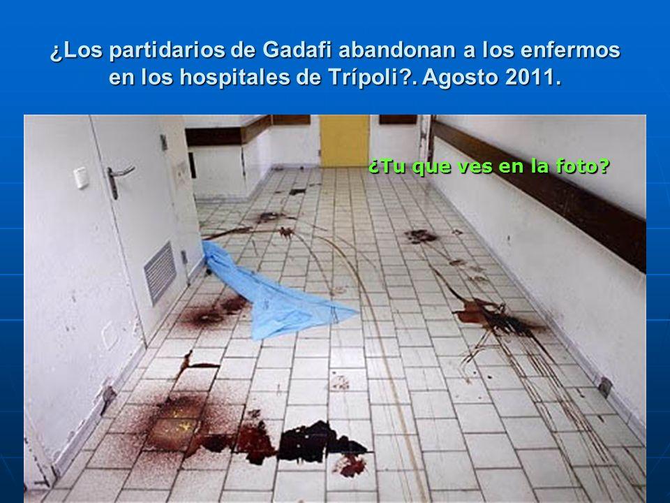 ¿Los partidarios de Gadafi abandonan a los enfermos en los hospitales de Trípoli . Agosto 2011.
