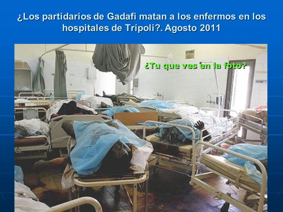 ¿Los partidarios de Gadafi matan a los enfermos en los hospitales de Trípoli . Agosto 2011