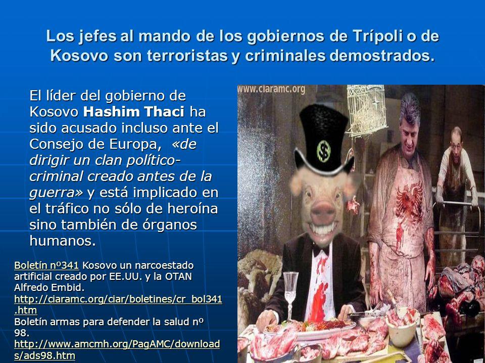 Los jefes al mando de los gobiernos de Trípoli o de Kosovo son terroristas y criminales demostrados.