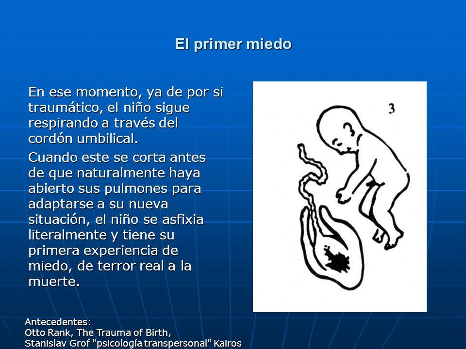 El primer miedo En ese momento, ya de por si traumático, el niño sigue respirando a través del cordón umbilical.
