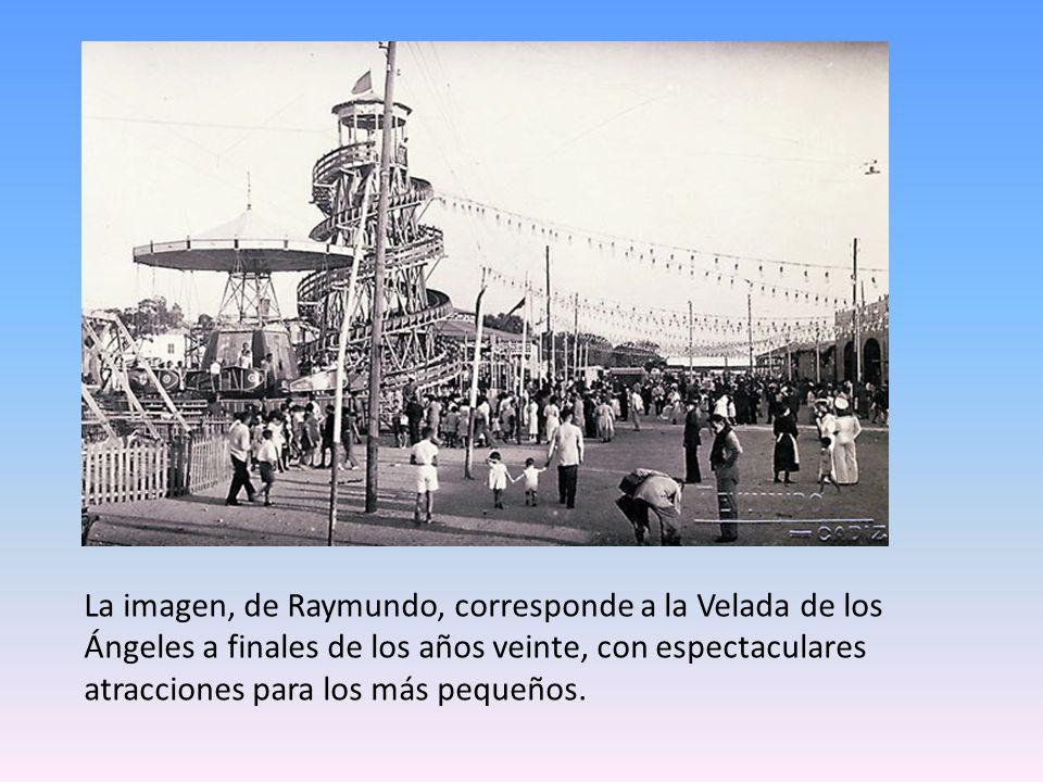 La imagen, de Raymundo, corresponde a la Velada de los Ángeles a finales de los años veinte, con espectaculares atracciones para los más pequeños.