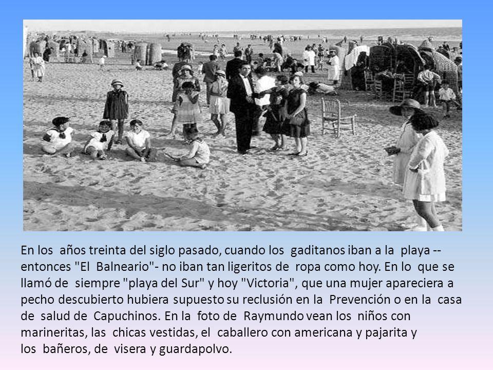 En los años treinta del siglo pasado, cuando los gaditanos iban a la playa -entonces El Balneario - no iban tan ligeritos de ropa como hoy.