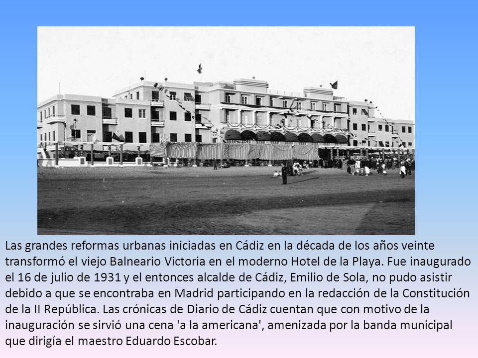 Las grandes reformas urbanas iniciadas en Cádiz en la década de los años veinte transformó el viejo Balneario Victoria en el moderno Hotel de la Playa.