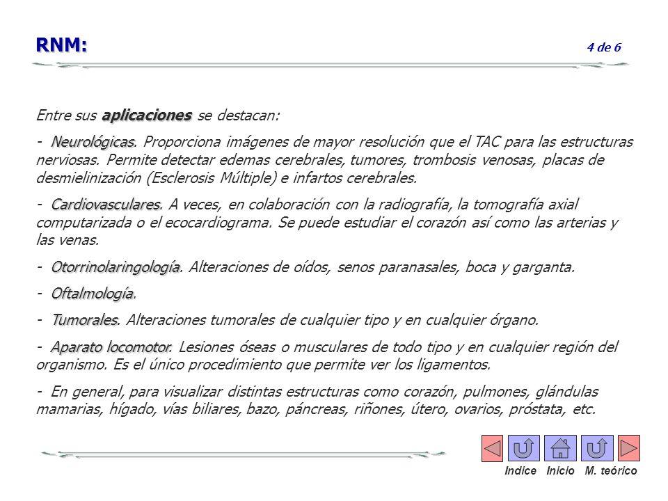 RNM: 4 de 6 Entre sus aplicaciones se destacan: