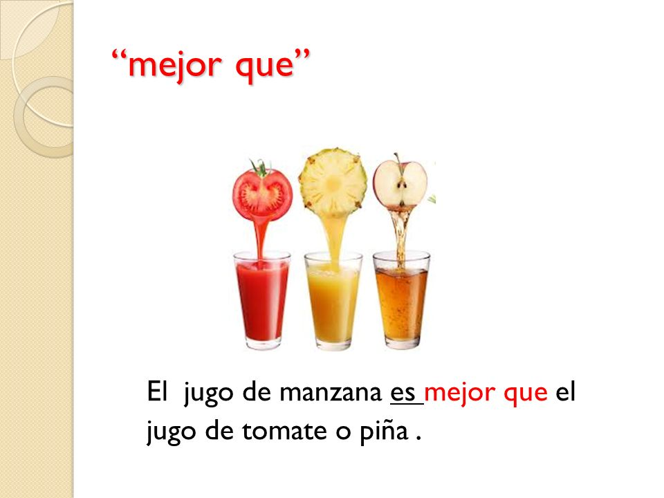 mejor que El jugo de manzana es mejor que el jugo de tomate o piña .