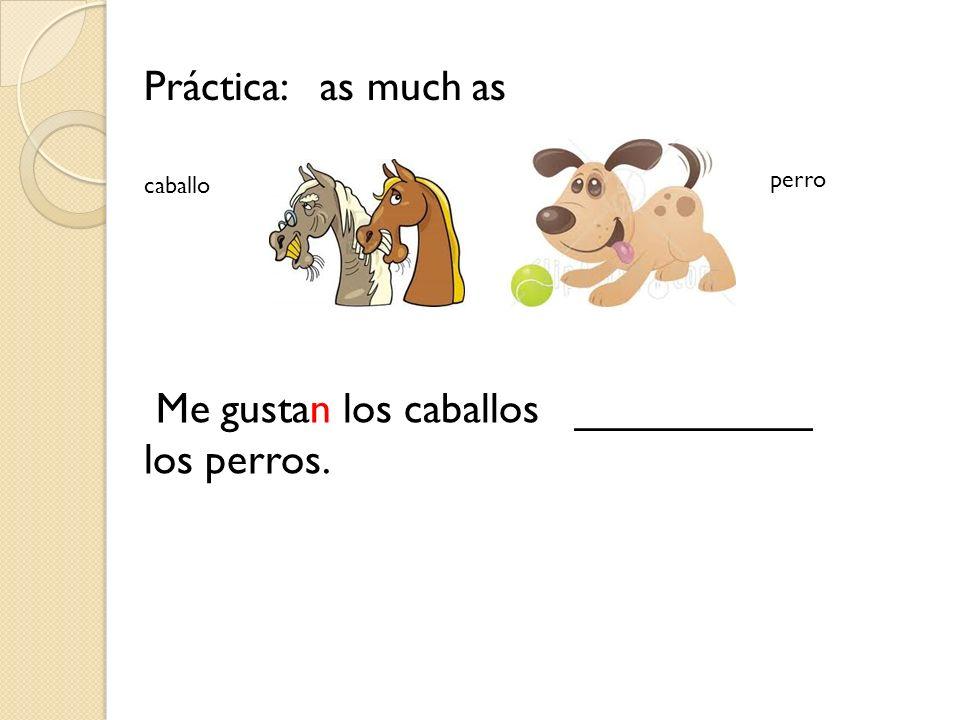 Me gustan los caballos __________ los perros.