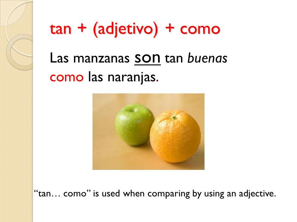 tan + (adjetivo) + como Las manzanas son tan buenas como las naranjas.