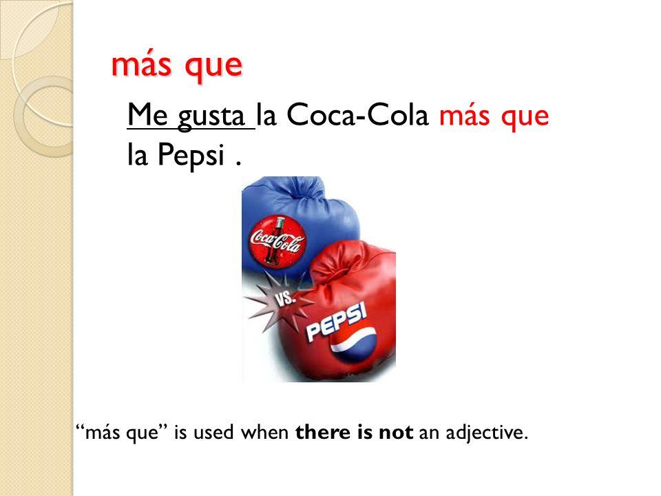 más que Me gusta la Coca-Cola más que la Pepsi .