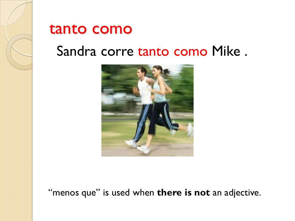 tanto como Sandra corre tanto como Mike .