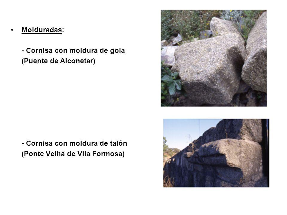 Molduradas: - Cornisa con moldura de gola. (Puente de Alconetar) - Cornisa con moldura de talón.