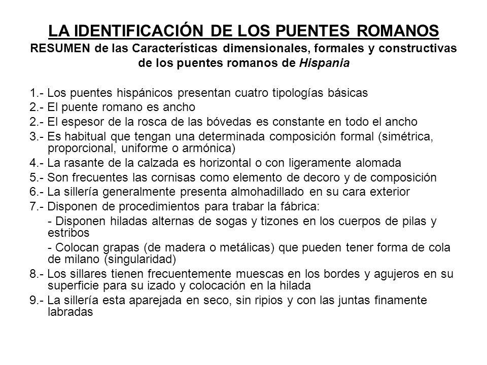 LA IDENTIFICACIÓN DE LOS PUENTES ROMANOS RESUMEN de las Características dimensionales, formales y constructivas de los puentes romanos de Hispania