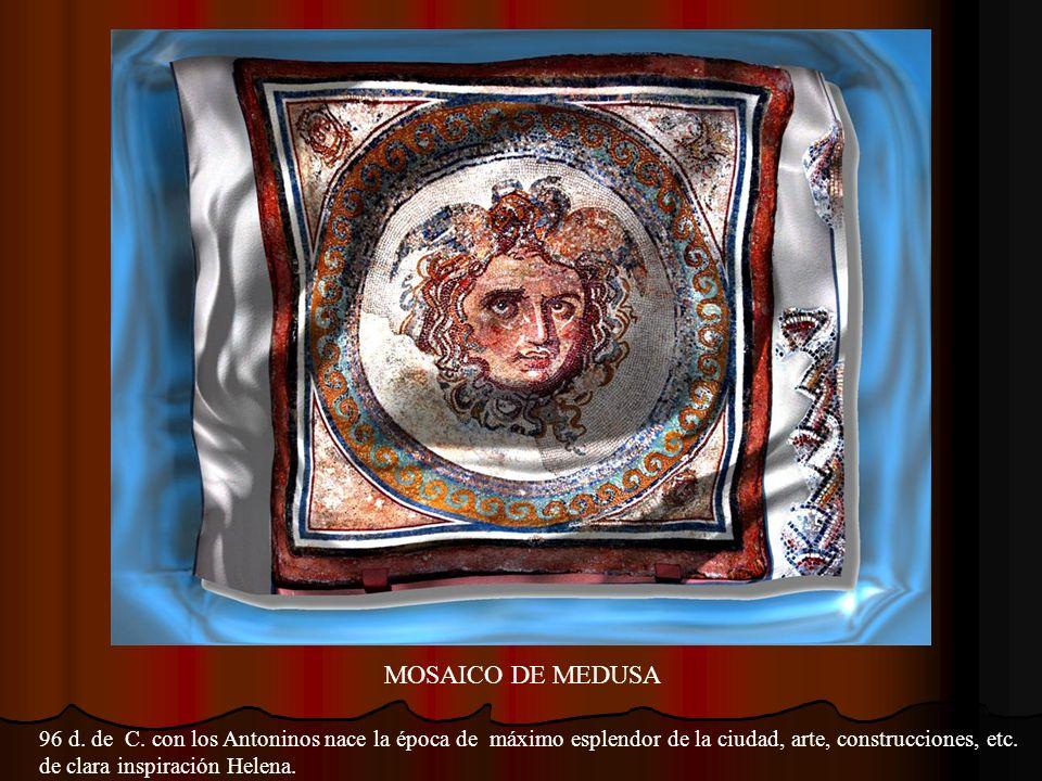 MOSAICO DE MEDUSA 96 d. de C. con los Antoninos nace la época de máximo esplendor de la ciudad, arte, construcciones, etc.