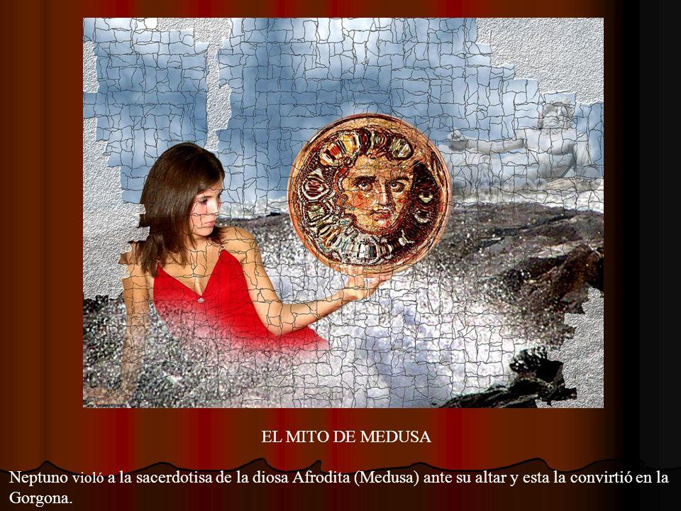 EL MITO DE MEDUSA Neptuno violó a la sacerdotisa de la diosa Afrodita (Medusa) ante su altar y esta la convirtió en la Gorgona.