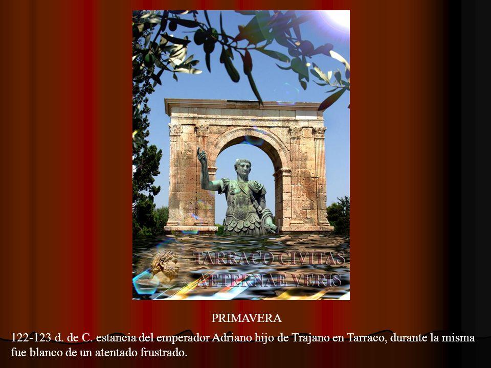 PRIMAVERA 122-123 d. de C. estancia del emperador Adriano hijo de Trajano en Tarraco, durante la misma.