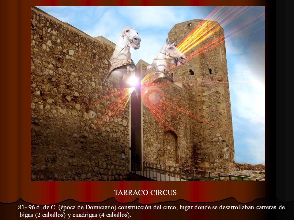 TARRACO CIRCUS81- 96 d. de C. (época de Domiciano) construcción del circo, lugar donde se desarrollaban carreras de.