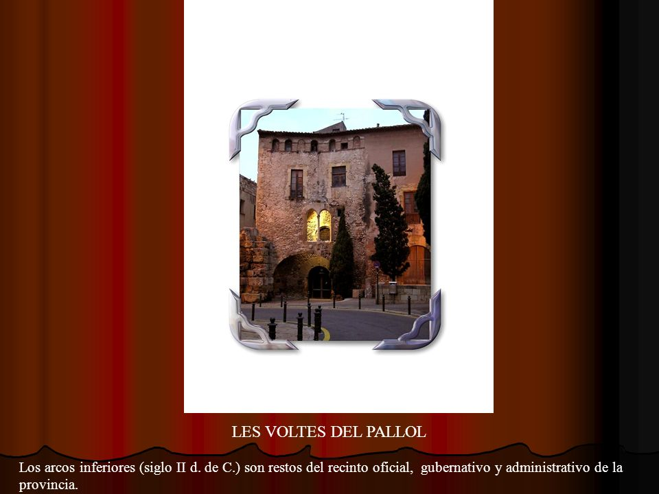 LES VOLTES DEL PALLOLLos arcos inferiores (siglo II d.